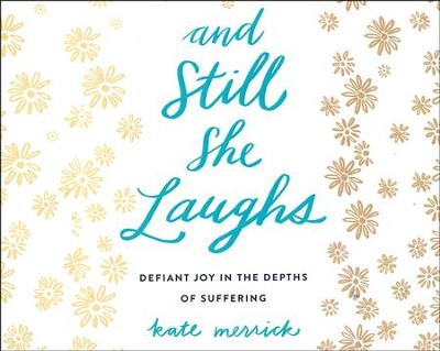 And Still She Laughs: Defiant Joy in the Depths of Suffering - unabridged audio book on CD  -     Narrated By: Kate Rudd     By: Kate Merrick