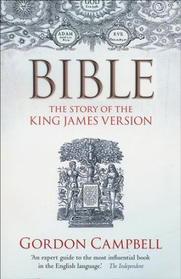 Bible: The Story of the King James Version 1611-2011  -     By: Gordon Campbell