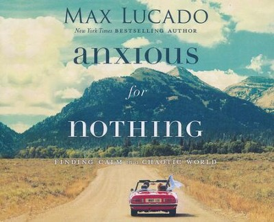 Anxious for Nothing: Finding Calm in a Chaotic World - unabridged audio book on CD  -     Narrated By: Ben Holland     By: Max Lucado