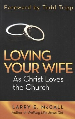 Loving Your Wife as Christ Loves the Church  -     By: Larry E. McCall