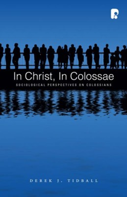 In Christ, in Colossae: Sociological Perspectives on Colossians - eBook  -     By: Derek J. Tidball