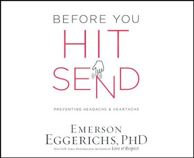 Before You Hit Send: Preventing Headache and Heartache--Unabridged CD  -     Narrated By: Emerson Eggerichs     By: Dr. Emerson Eggerichs