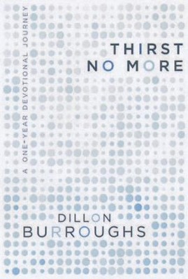 Thirst No More: A One-Year Devotional Journey  -     By: Dillon Burroughs