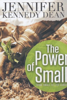 The Power of Small: Think Small to Live Large  -     By: Jennifer Dean