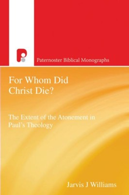 For Whom Did Christ Die?: The Extent of the Atonement in Paul's Theology - eBook  -     By: Jarvis J. Williams