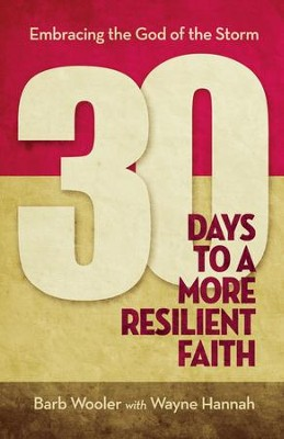 30 Days to a More Resilient Faith; Embracing the God of the Storm  -     By: Barb Wooler, Wayne Hannah