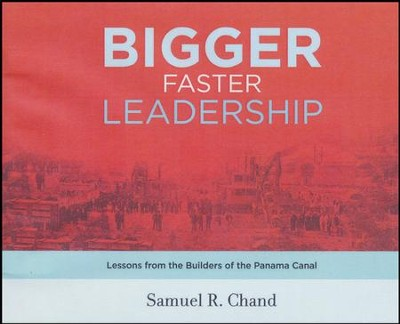 Bigger, Faster Leadership: Lessons from the Builders of the Panama Canal  -     Narrated By: Henry O. Arnold     By: Samuel R. Chand