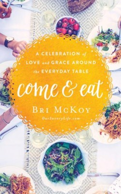 Come and Eat: A Celebration of Love and Grace Around the Everyday Table - unabridged audio book on CD  -     By: Bri McKoy