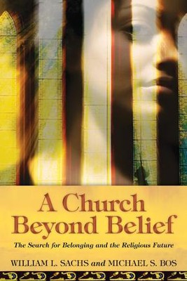 A Church Beyond Belief: The Search for Belonging and the Religious Future - eBook  -     By: William L. Sachs, Michael S. Bos