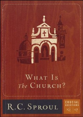 What is the Church?  -     By: R.C. Sproul