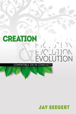 Creation & Evolution: Compatible or in Conflict? - eBook  -     By: Jay Seegert
