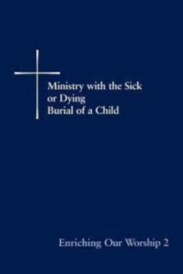 Enriching Our Worship 2: Ministry with the Sick or Dying: Burial of a Child  -     By: Episcopal Church