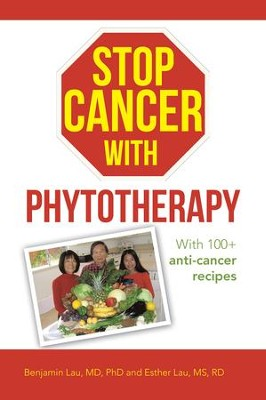 Stop Cancer with Phytotherapy: With 100+ anti-cancer recipes - eBook  -     By: Benjamin Lau, Esther Lau
