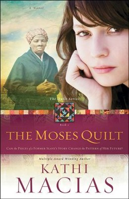 The Moses Quilt, Quilt Series #1   -     By: Kathi Macias