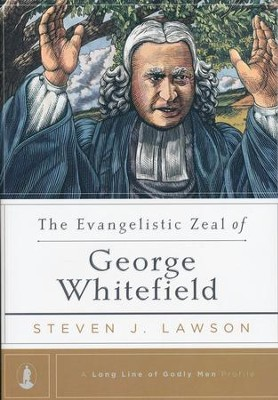 The Evangelistic Zeal of George Whitefield   -     By: Steven J. Lawson