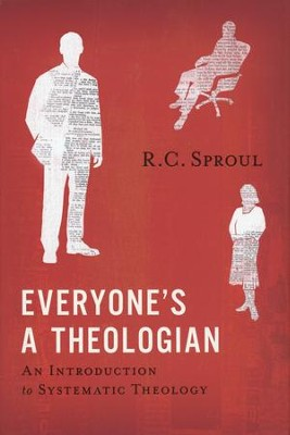 Everyone's a Theologian: An Introduction to Systematic Theology  -     By: R.C. Sproul