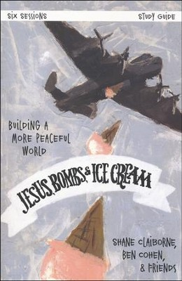 Jesus, Bombs, and Ice Cream Study Guide: Creating a More Peaceful World  -     By: Shane Claiborne, Ben Cohen