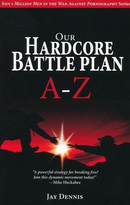 Our Hardcore Battle Plan A-Z: Join One Million Men in the War Against Pornography series  -     By: Jay Dennis