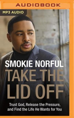 Take the Lid Off: Trust God, Release the Pressure, and Find the Life He Wants for You - unabridged audio book on MP3-CD  -     By: Pastor Smokie Norful