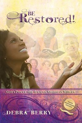 Be Restored (10th Anniversary Edition): God's Power for African American Women  -     By: Debra Berry