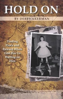 Hold On: The Rewards of Waiting for God's Timing  -     By: Debby Akerman