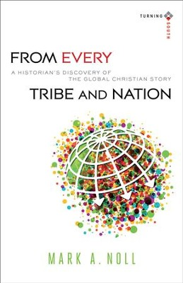 From Every Tribe and Nation                                  -     By: Mark A. Noll