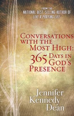 Conversations with the Most High: 365 Days in God's Presence  -     By: Jennifer Kennedy Dean