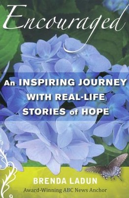 Encouraged: An Inspiring Journey with Real-Life Stories of Hope  -     By: Brenda Ladun