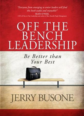 Off the Bench Leadership: Be Better than Your Best - eBook  -     By: Jerry Busone