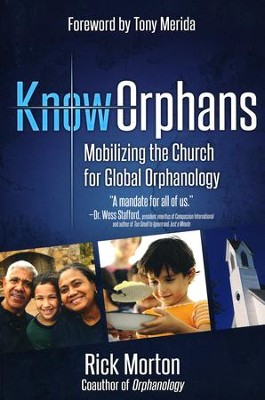 KnowOrphans: Mobilizing the Church for Global Orphanology  -     By: Rick Morton