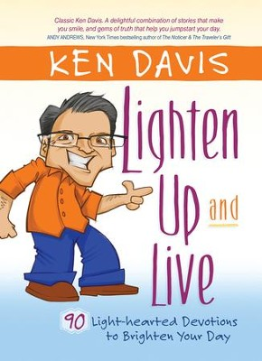 Lighten Up and Live: 90 Light-hearted devotions to Brighten Your Day - eBook  -     By: Ken Davis