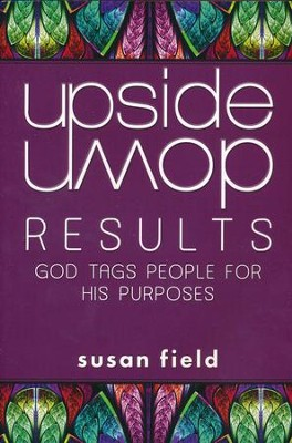 Upside-Down Results: God Tags People for His Purposes  -     By: Susan Field
