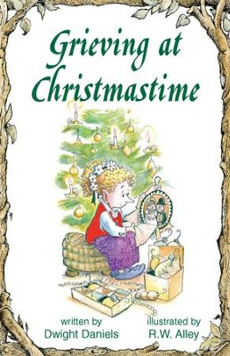 Grieving at Christmastime / Digital original - eBook  -     By: Dwight Daniels     Illustrated By: R.W. Alley