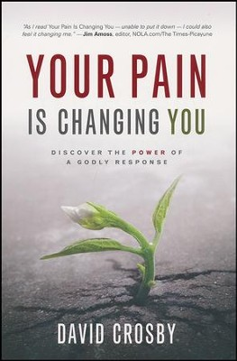Your Pain Is Changing You: Discover the Power of a Godly Response  -     By: David Crosby