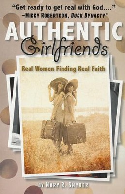 Authentic Girlfriends: Real Women Finding Real Faith  -     By: Mary Snyder