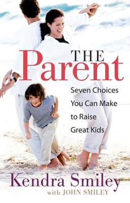 Be the Parent: Seven Choices You Can Make to Raise Great Kids  -     By: Kendra Smiley