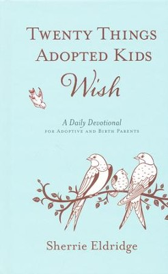 Twenty Things Adopted Kids Wish: A Daily Devotional for Adoptive and Birth Parents  -     By: Sherrie Eldridge