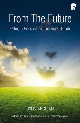 From the Future: Getting to Grips with Pannenberg's Thought - eBook  -     By: John McClean