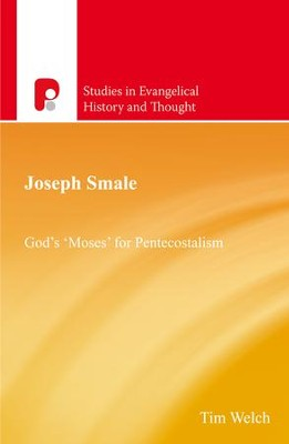 Joseph Smale: God's 'Moses' for Pentecostalism - eBook  -     By: Tim Welch