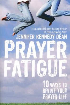 Prayer Fatigue: 10 Ways to Revive Your Prayer Life  -     By: Jennifer Dean