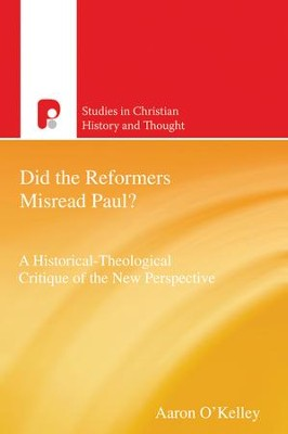 Did the Reformers Misread Paul?: A Historical-Theological Critique of the New Perspective - eBook  -     By: Aaron O'Kelley
