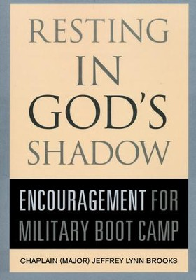 Resting In God's Shadow: Encouragement For Military Boot Camp  -     By: Chaplain (Maj) Jeffery Lynn Brooks