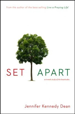 Set Apart: A 6 Week Study of the Beatitudes (updated)    -     By: Jennifer Kennedy Dean