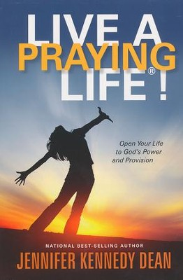 Live a Praying Life!: Open Your Life to God's Power and Provision  -     By: Jennifer Dean