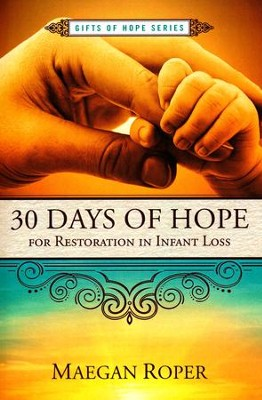 30 Days of Hope for Restoration in Infant Loss  -     By: Maegan Roper