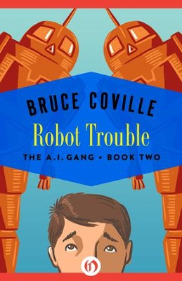 Robot Trouble - eBook  -     By: Bruce Coville