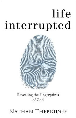 Life Interrupted: Revealing the Fingerprints of God  -     By: Nathan Thebridge