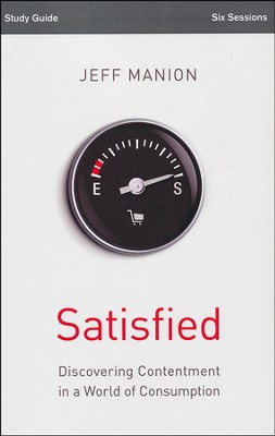 Satisfied Study Guide: Discovering Contentment in a World of Consumption  -     By: Jeff Manion, Christine Anderson