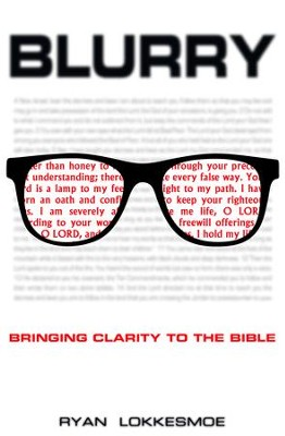 Blurry: Bringing Clarity to the Bible - eBook  -     By: Ryan Lokkesmoe
