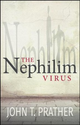 The Nephilim Virus  -     By: John Prather
